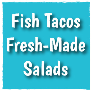 Fish Tacos and Fresh Made Salads